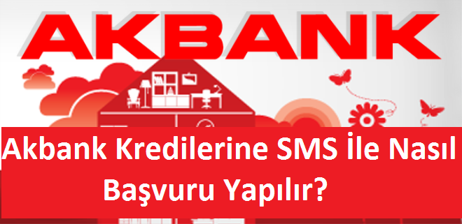 Akbank Kredilerine SMS İle Nasıl Başvuru Yapılır