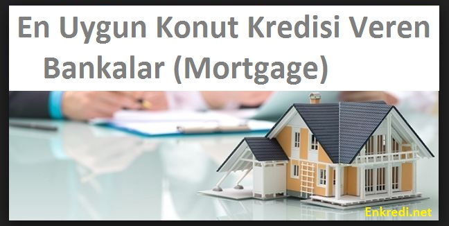 En Uygun Konut Kredisi Veren Bankalar Mortgage