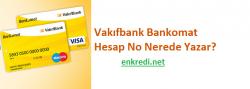 Vakıfbank Bankomat Hesap No Nerede Yazar?