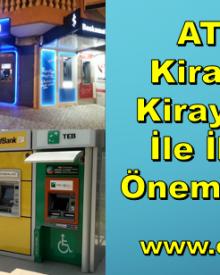 ATM Yeri Kiralama ve Kiraya Verme İle İlgili Çok Önemli Konular